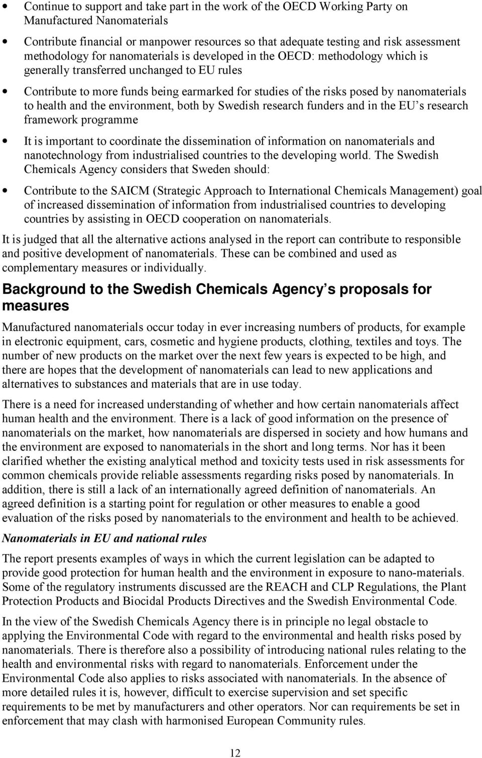 nanomaterials to health and the environment, both by Swedish research funders and in the EU s research framework programme It is important to coordinate the dissemination of information on