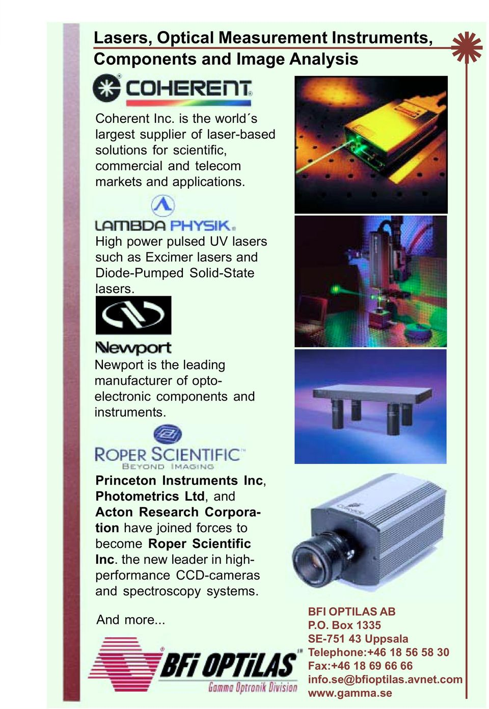High power pulsed UV lasers such as Excimer lasers and Diode-Pumped Solid-State lasers. Newport is the leading manufacturer of optoelectronic components and instruments.