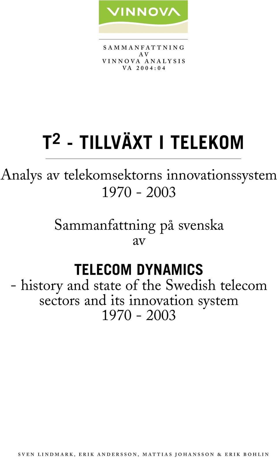 DYNAMICS - history and state of the Swedish telecom sectors and its innovation system 1970-2003 S V