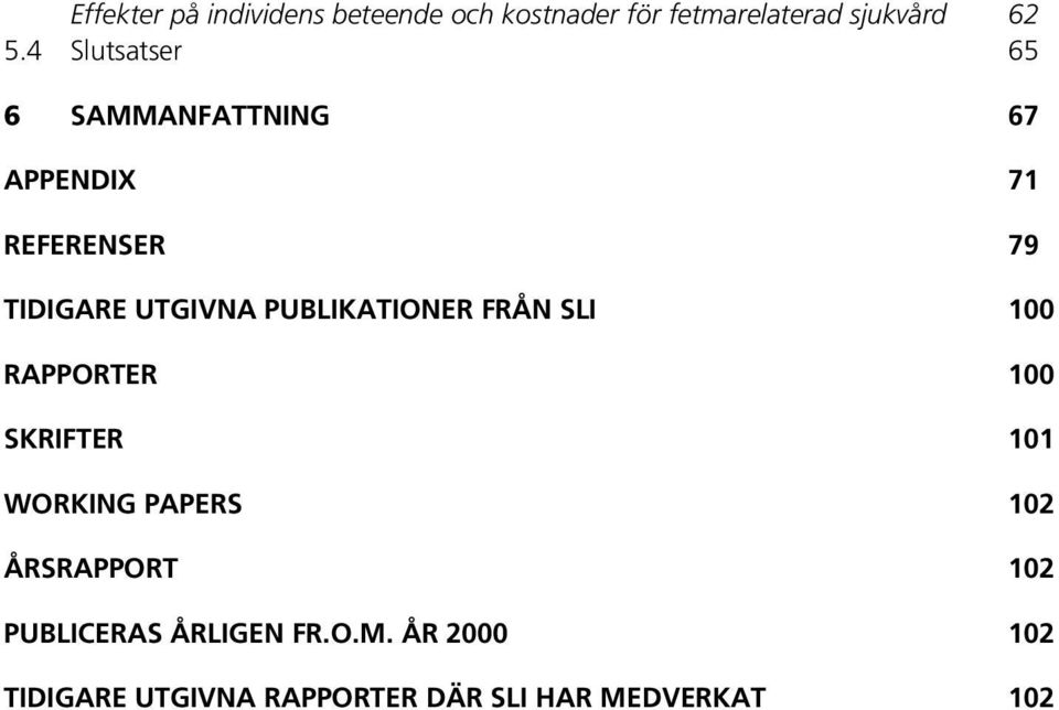 PUBLIKATIONER FRÅN SLI 100 RAPPORTER 100 SKRIFTER 101 WORKING PAPERS 102 ÅRSRAPPORT