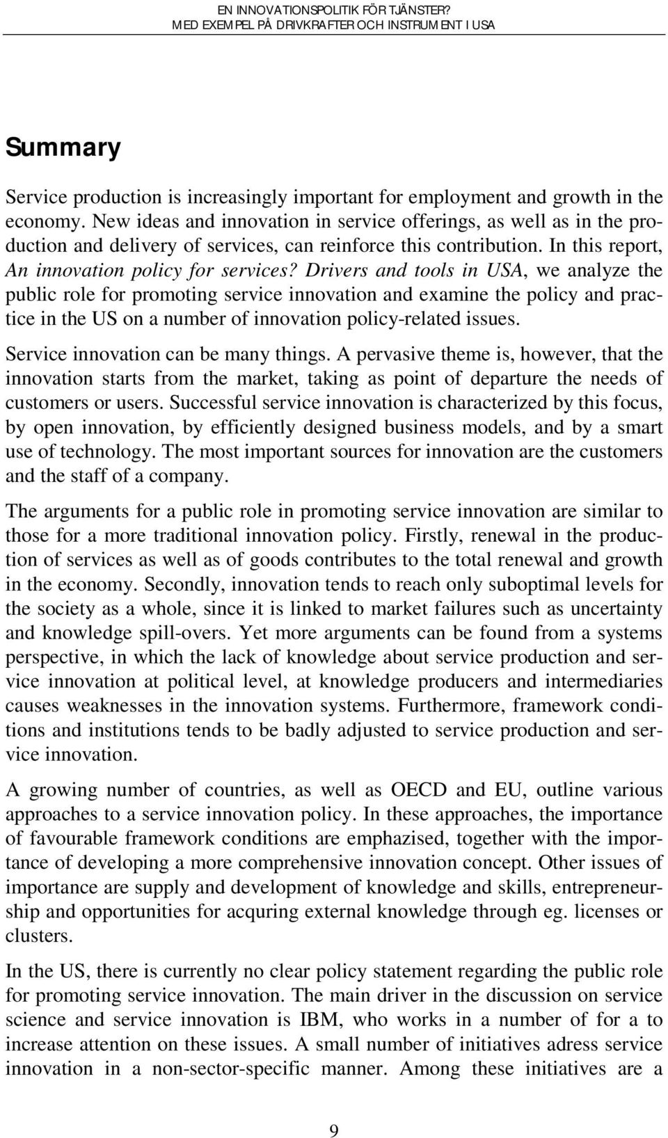 Drivers and tools in USA, we analyze the public role for promoting service innovation and examine the policy and practice in the US on a number of innovation policy-related issues.