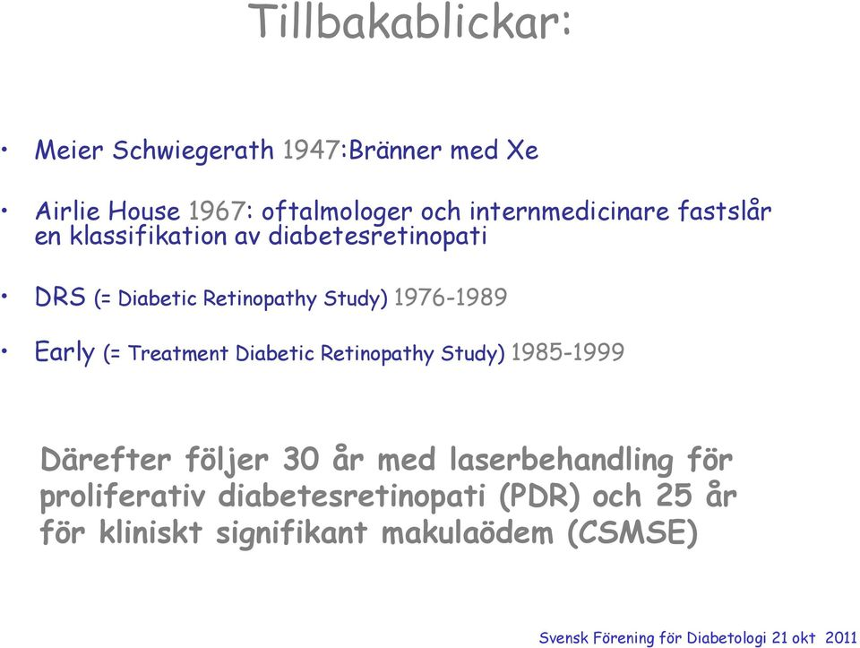 Study) 1976-1989 Early (= Treatment Diabetic Retinopathy Study) 1985-1999 Därefter följer 30 år med