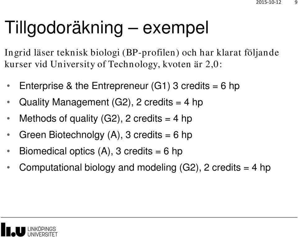 Quality Management (G2), 2 credits = 4 hp Methods of quality (G2), 2 credits = 4 hp Green Biotechnolgy (A),