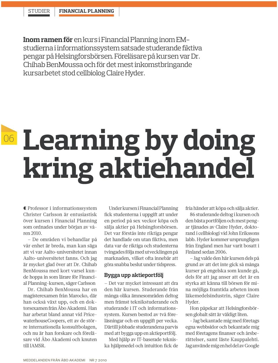 06 Learning by doing kring aktiehandel Professor i informationssystem Christer Carlsson är entusiastisk över kursen i Financial Planning som ordnades under början av våren 2010.