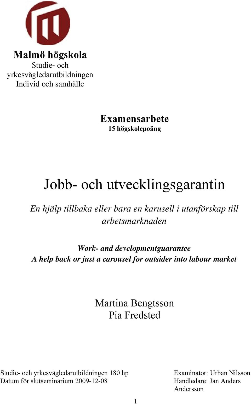 developmentguarantee A help back or just a carousel for outsider into labour market Martina Bengtsson Pia Fredsted