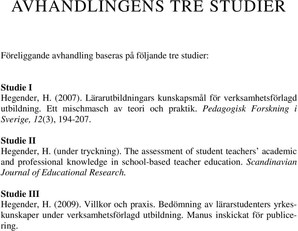Studie II Hegender, H. (under tryckning). The assessment of student teachers academic and professional knowledge in school-based teacher education.