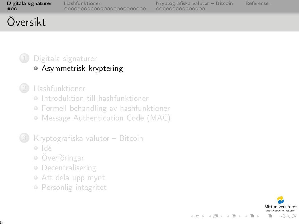 Authentication Code (MAC) 3 Kryptografiska valutor Bitcoin