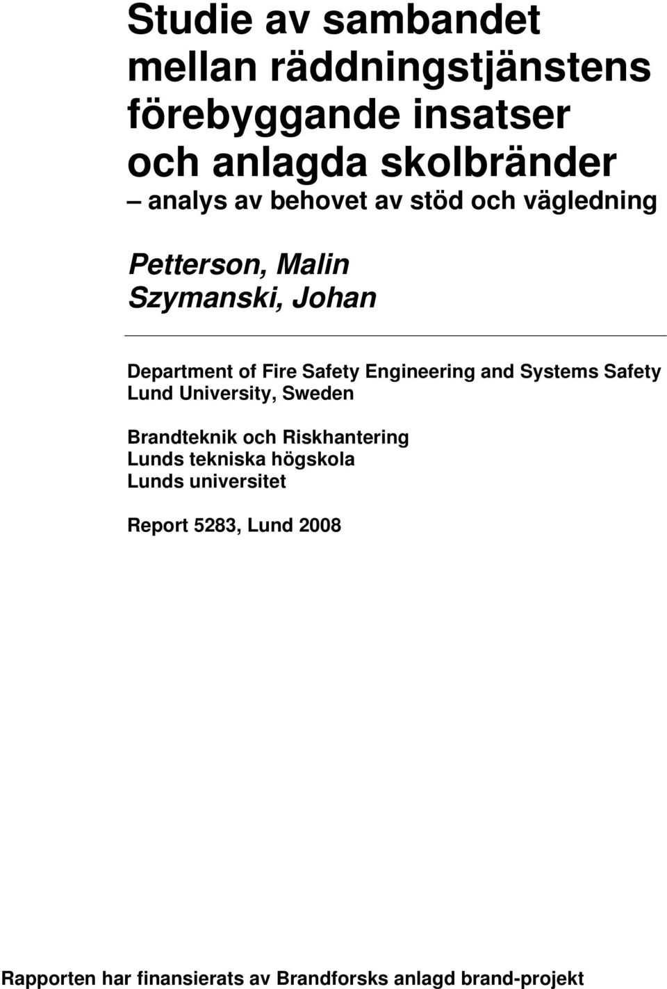 Engineering and Systems Safety Lund University, Sweden Brandteknik och Riskhantering Lunds tekniska