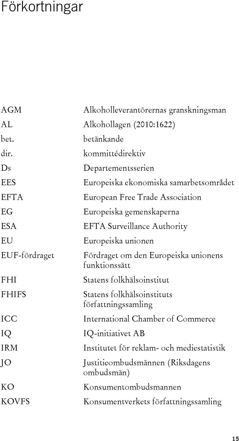 Trade Association Europeiska gemenskaperna EFTA Surveillance Authority Europeiska unionen Fördraget om den Europeiska unionens funktionssätt Statens folkhälsoinstitut