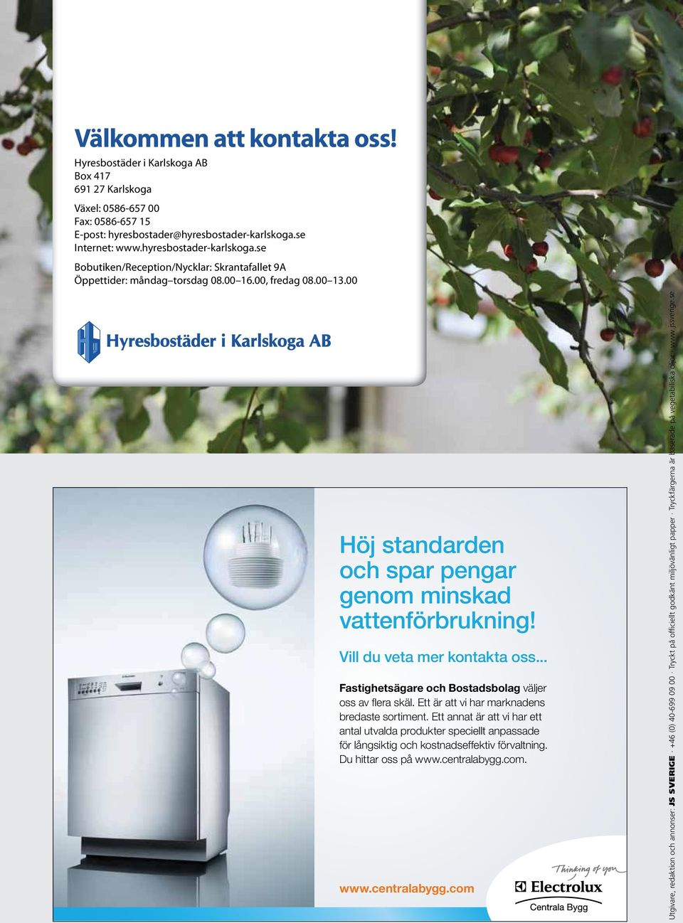 00 Publisher, editor and advertisement booking: JS SVERIGE +46 (0)40-699 09 00 Printed on officially approved environmentally compatible paper Printing inks are based on vegetable oil www.jssverige.