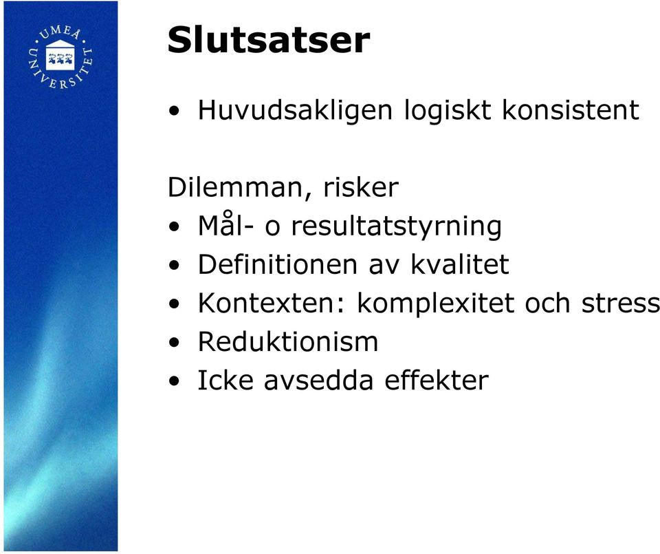 Definitionen av kvalitet Kontexten: