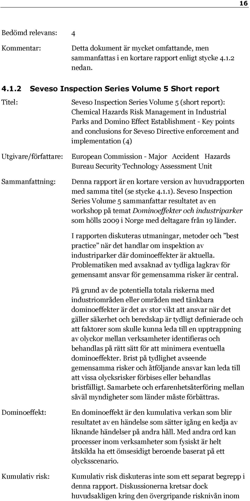 and implementation (4) Utgivare/författare: European Commission - Major Accident Hazards Bureau Security Technology Assessment Unit Sammanfattning: Denna rapport är en kortare version av