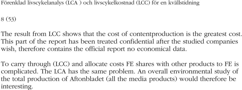 This part of the report has been treated confidential after the studied companies wish, therefore contains the official report no economical