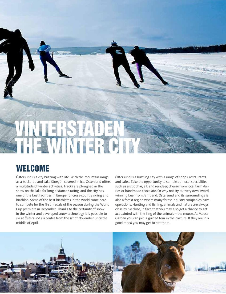 Some of the best biathletes in the world come here to compete for the first medals of the season during the World Cup premiere in December.