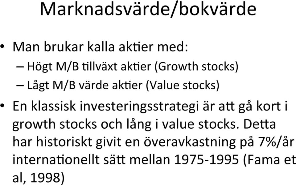 er (Value stocks) En klassisk investeringsstrategi är ah gå kort i growth