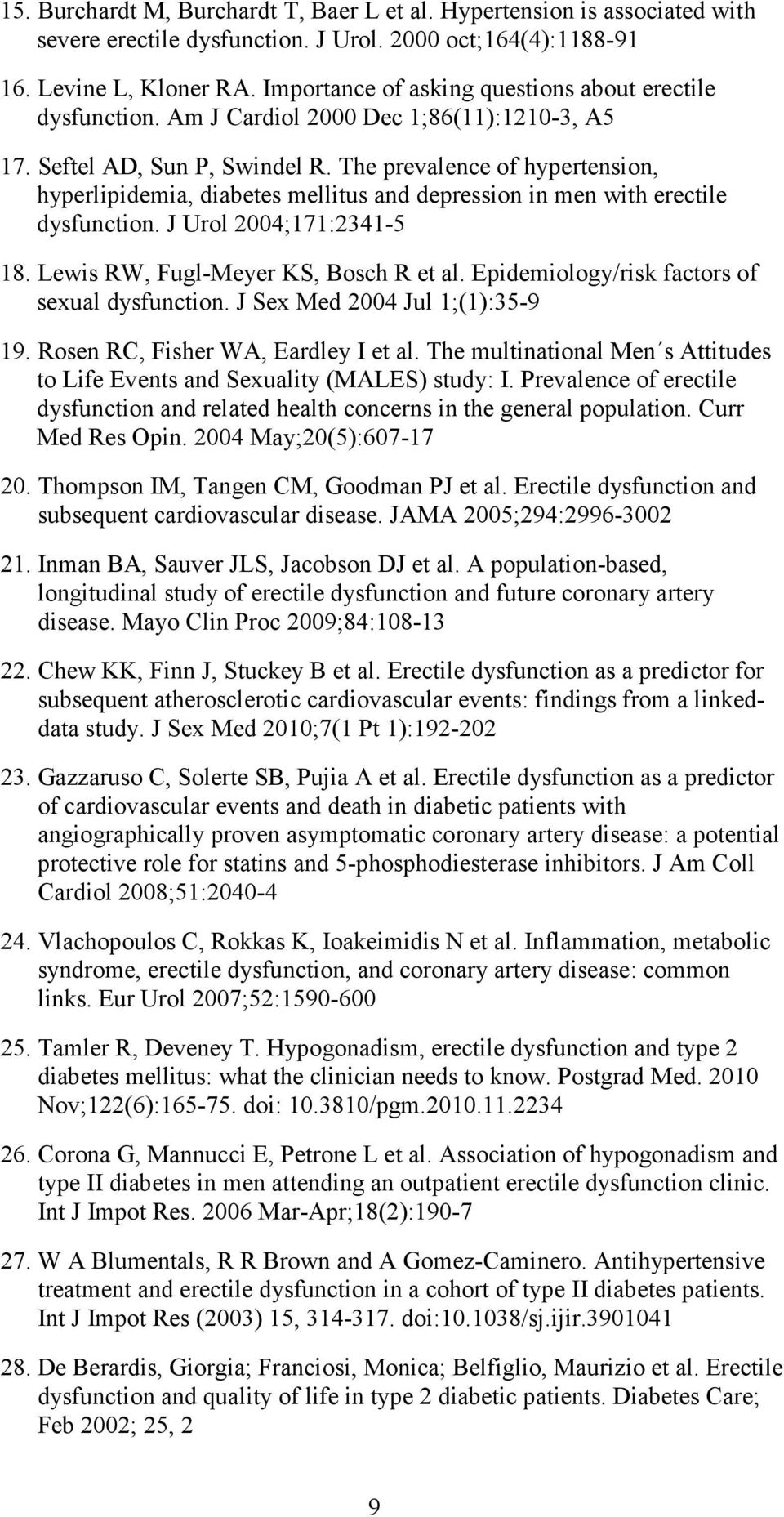 The prevalence of hypertension, hyperlipidemia, diabetes mellitus and depression in men with erectile dysfunction. J Urol 2004;171:2341-5 18. Lewis RW, Fugl-Meyer KS, Bosch R et al.