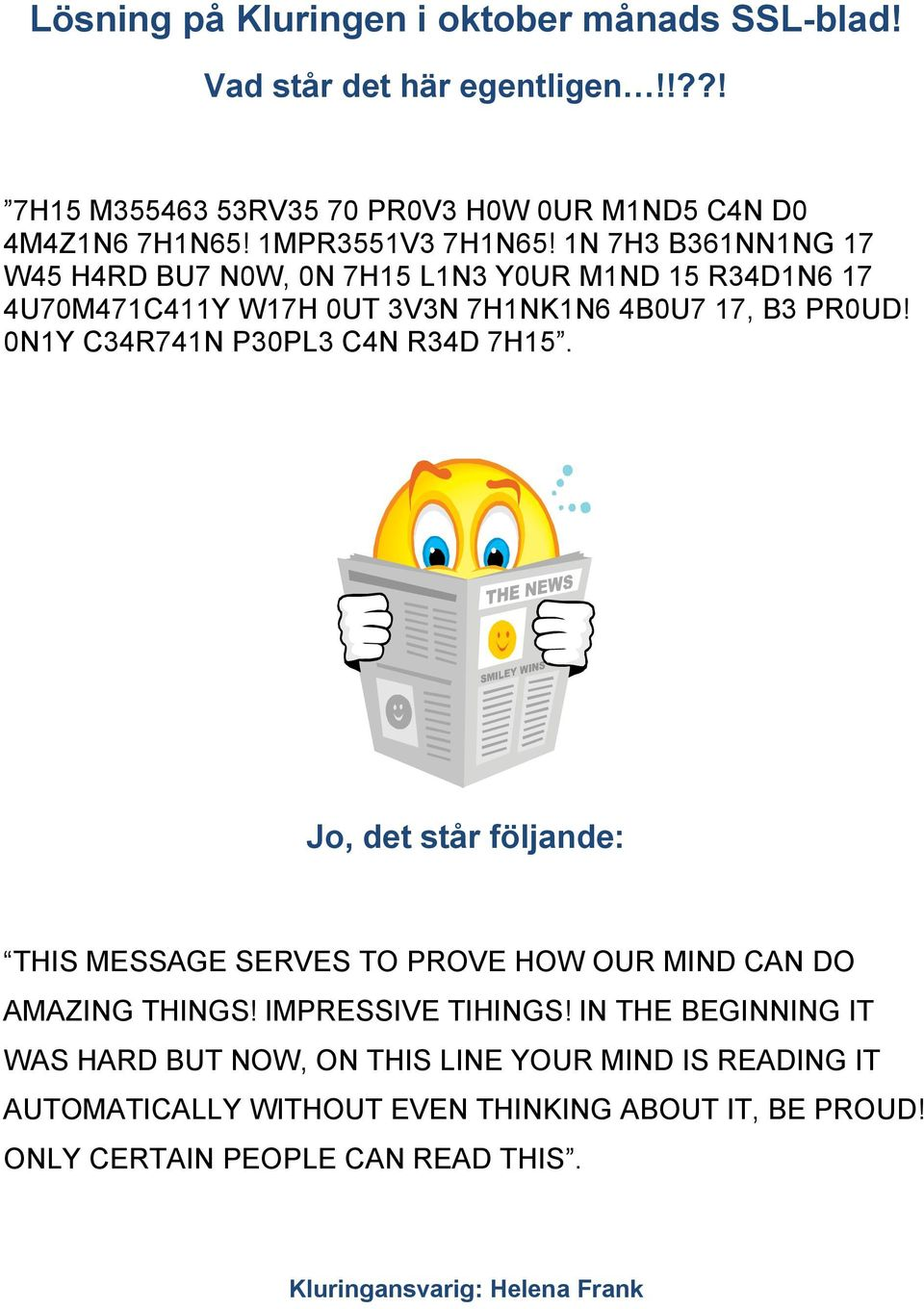 0N1Y C34R741N P30PL3 C4N R34D 7H15. Jo, det står följande: THIS MESSAGE SERVES TO PROVE HOW OUR MIND CAN DO AMAZING THINGS! IMPRESSIVE TIHINGS!