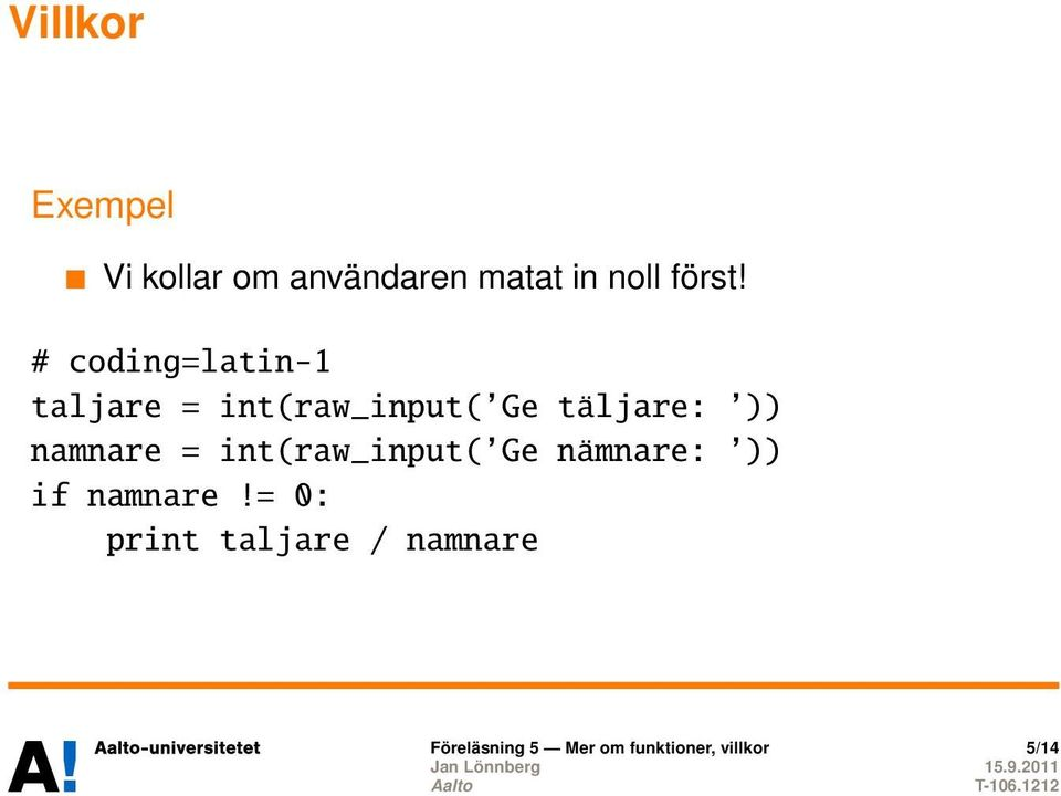 namnare = int(raw_input( Ge nämnare: )) if namnare!