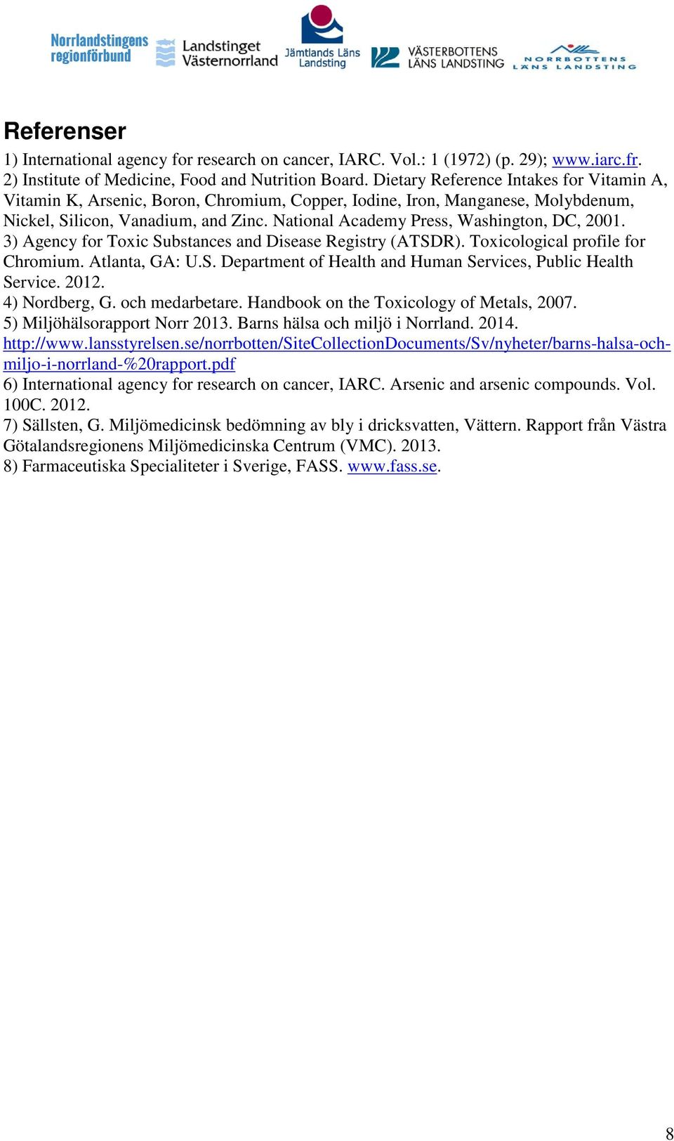 National Academy Press, Washington, DC, 2001. 3) Agency for Toxic Substances and Disease Registry (ATSDR). Toxicological profile for Chromium. Atlanta, GA: U.S. Department of Health and Human Services, Public Health Service.