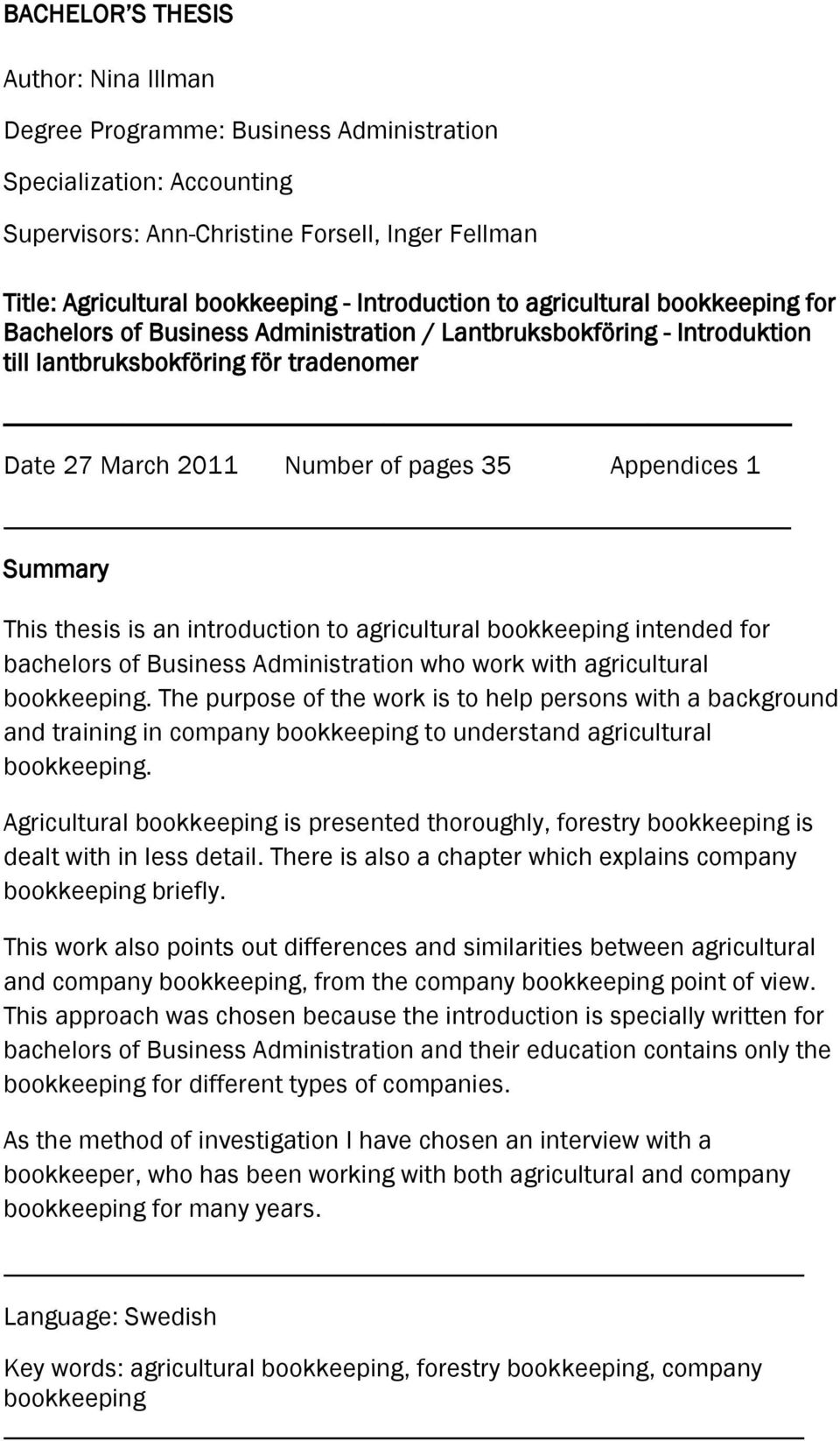 Appendices 1 Summary This thesis is an introduction to agricultural bookkeeping intended for bachelors of Business Administration who work with agricultural bookkeeping.