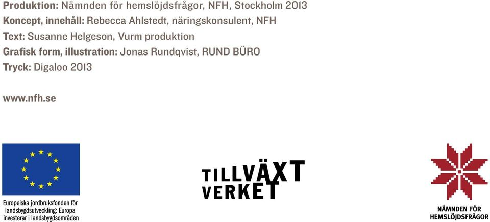 Text: Susanne Helgeson, Vurm produktion Grafisk form,