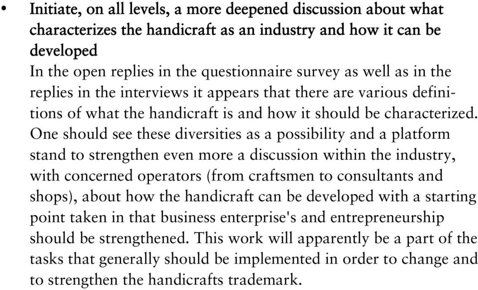 One should see these diversities as a possibility and a platform stand to strengthen even more a discussion within the industry, with concerned operators (from craftsmen to consultants and shops),