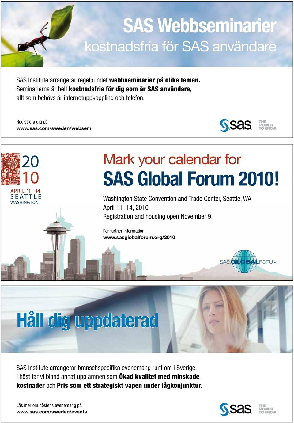 com/sweden/websem Mark your calendar for SAS Global Forum 2010! Washington State Convention and Trade Center, Seattle, WA April 11 14, 2010 Registration and housing open November 9.