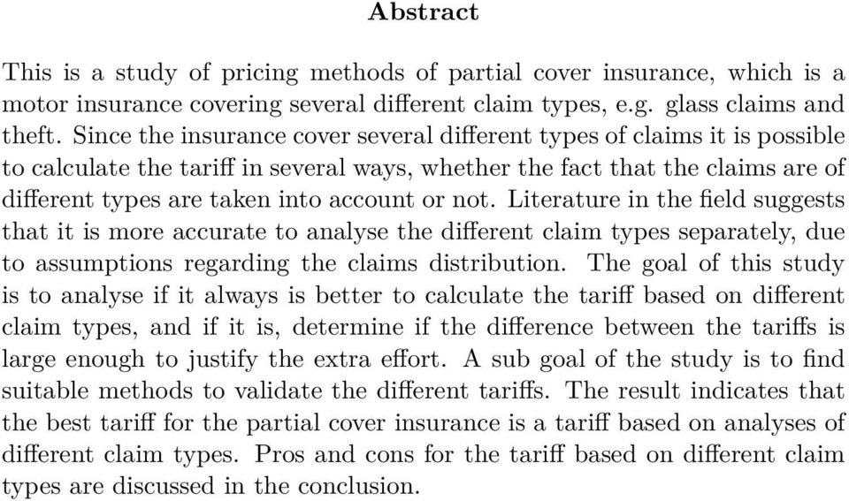 not. Literature in the field suggests that it is more accurate to analyse the different claim types separately, due to assumptions regarding the claims distribution.