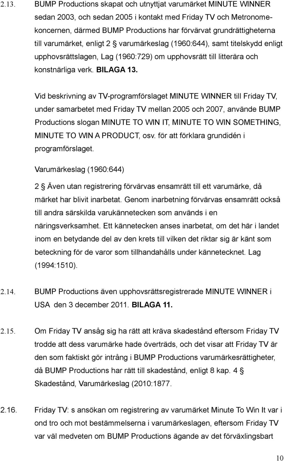 Vid beskrivning av TV-programförslaget MINUTE WINNER till Friday TV, under samarbetet med Friday TV mellan 2005 och 2007, använde BUMP Productions slogan MINUTE TO WIN IT, MINUTE TO WIN SOMETHING,