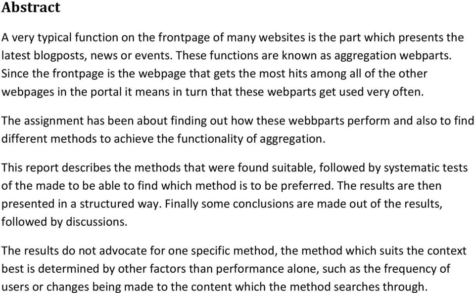 The assignment has been about finding out how these webbparts perform and also to find different methods to achieve the functionality of aggregation.