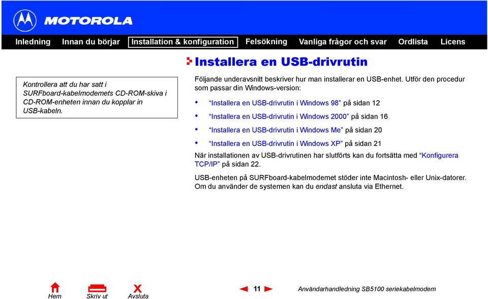 Utför den procedur som passar din Windows-version: Installera en USB-drivrutin i Windows 98 på sidan 12 Installera en USB-drivrutin i Windows 2000 på sidan 16 Installera en USB-drivrutin i