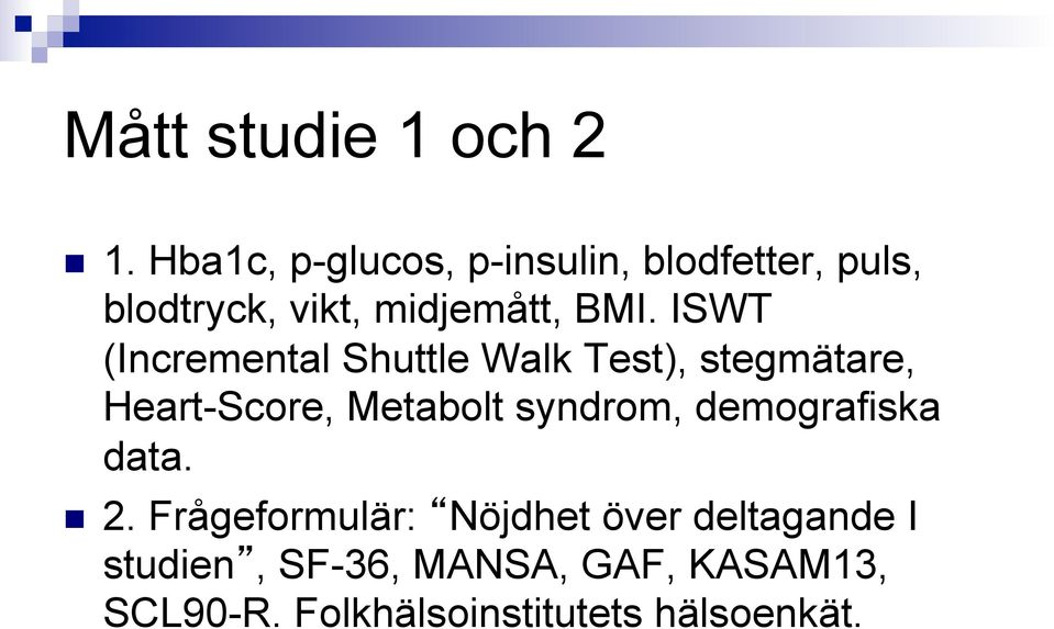 ISWT (Incremental Shuttle Walk Test), stegmätare, Heart-Score, Metabolt syndrom,