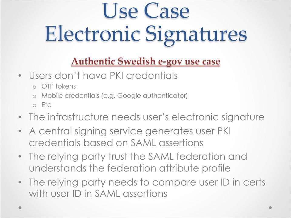 Google authenticator) o Etc The infrastructure needs user s electronic signature A central signing service generates