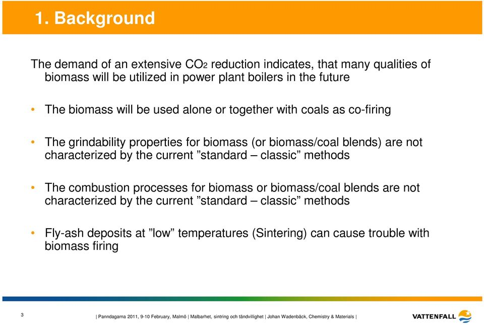 classic methods The combustion processes for biomass or biomass/coal blends are not characterized by the current standard classic methods Fly-ash deposits at low