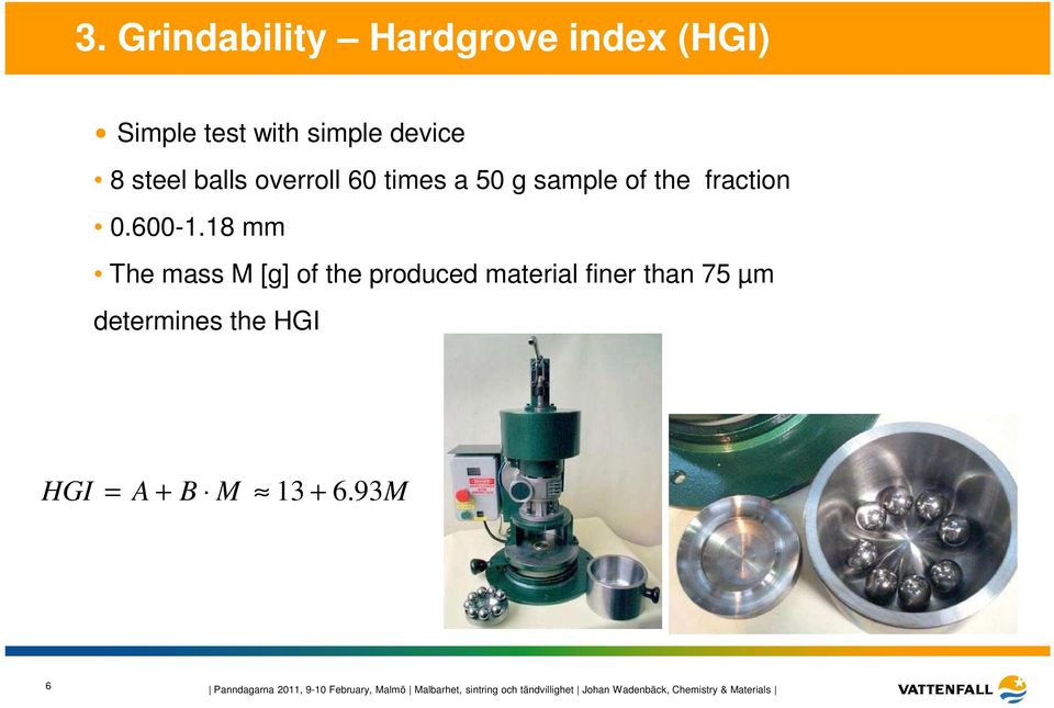 18 mm The mass M [g] of the produced material finer than 75 µm determines the HGI HGI = A