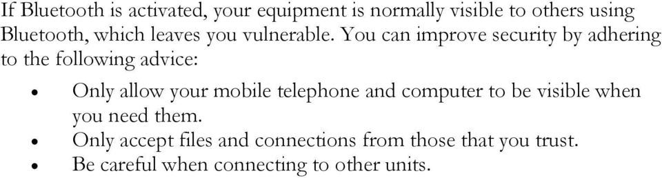 You can improve security by adhering to the following advice: Only allow your mobile