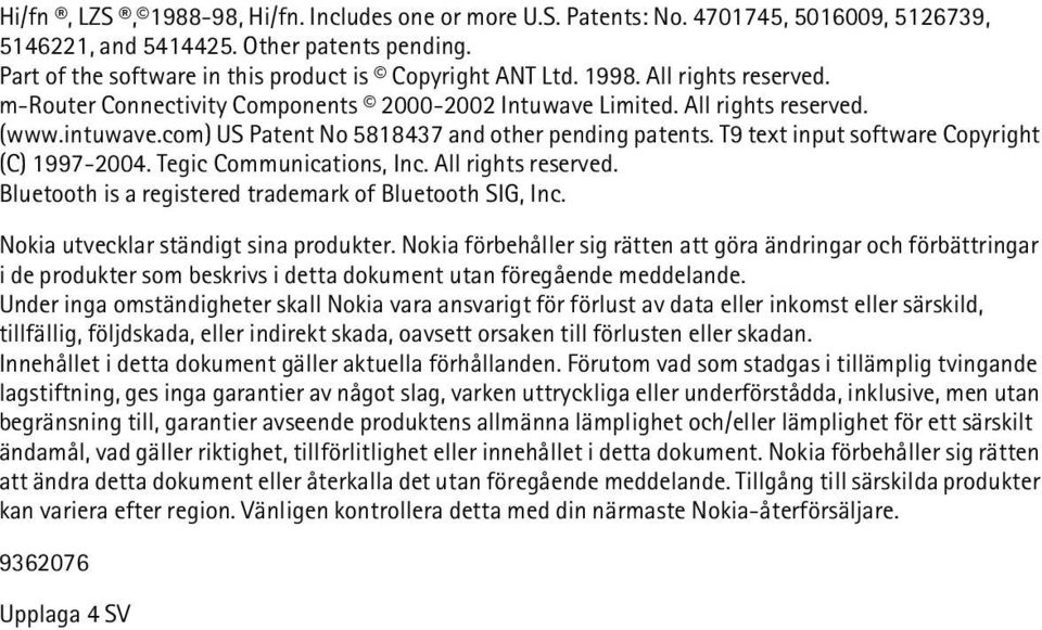 T9 text input software Copyright (C) 1997-2004. Tegic Communications, Inc. All rights reserved. Bluetooth is a registered trademark of Bluetooth SIG, Inc. Nokia utvecklar ständigt sina produkter.