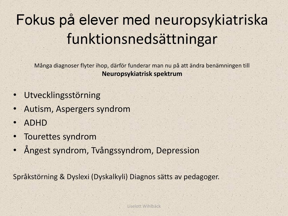 Utvecklingsstörning Autism, Aspergers syndrom ADHD Tourettes syndrom Ångest syndrom,