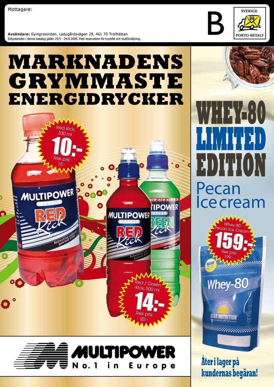 MARKNADENS GRYMMASTE ENERGIDRYCKER Red Kick, 330 ml 20:- 10:- WHEY-80 LIMITED EDITION Pecan Ice