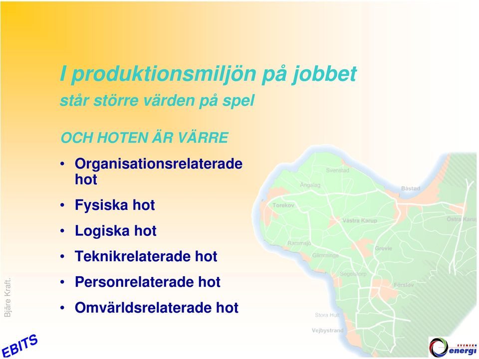 Organisationsrelaterade hot Fysiska hot Logiska
