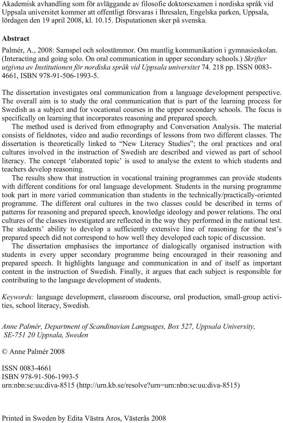 On oral communication in upper secondary schools.) Skrifter utgivna av Institutionen för nordiska språk vid Uppsala universitet 74. 218 pp. ISSN 0083-4661, ISBN 978-91-506-1993-5.