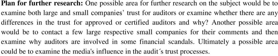 Another possible area would be to contact a few large respective small companies for their comments and then examine why auditors