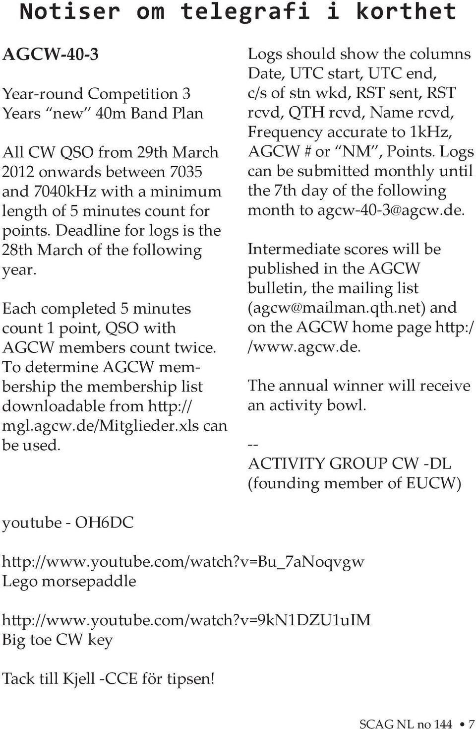 To determine AGCW membership the membership list downloadable from h p:// mgl.agcw.de/mitglieder.xls can be used.