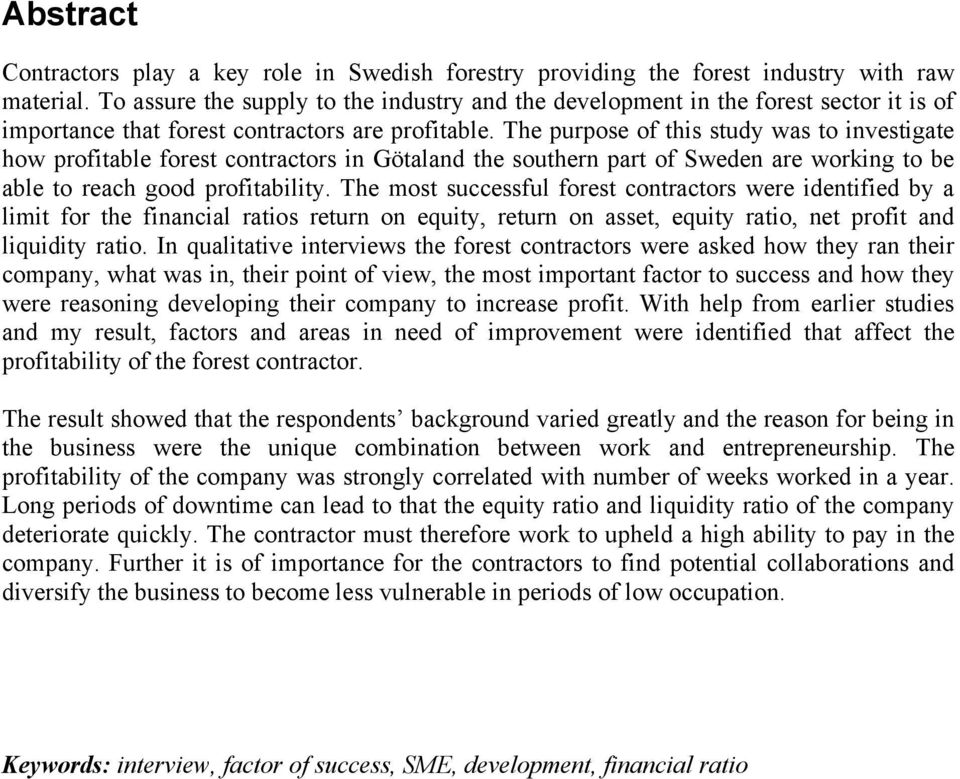 The purpose of this study was to investigate how profitable forest contractors in Götaland the southern part of Sweden are working to be able to reach good profitability.