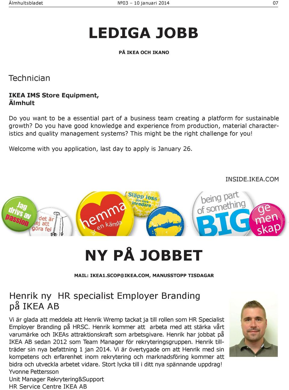 This might be the right challenge for you! Welcome with you application, last day to apply is January 26. INSIDE.IKEA.