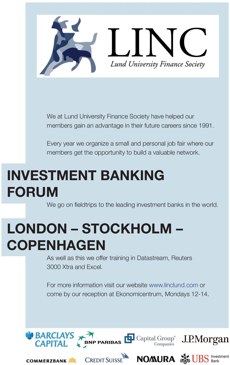 INVESTMENT BANKING FORUM We go on fieldtrips to the leading investment banks in the world.
