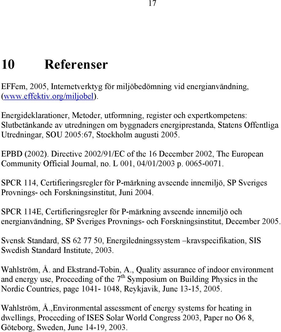2005. EPBD (2002). Directive 2002/91/EC of the 16 December 2002, The European Community Official Journal, no. L 001, 04/01/2003 p. 0065-0071.