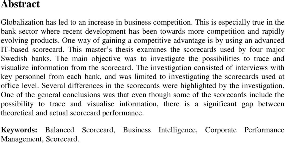 One way of gaining a competitive advantage is by using an advanced IT-based scorecard. This master s thesis examines the scorecards used by four major Swedish banks.