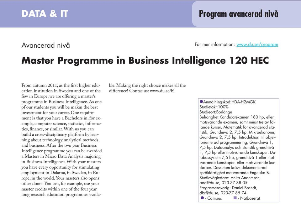Business Intelligence. As one of our students you will be makin the best investment for your career.