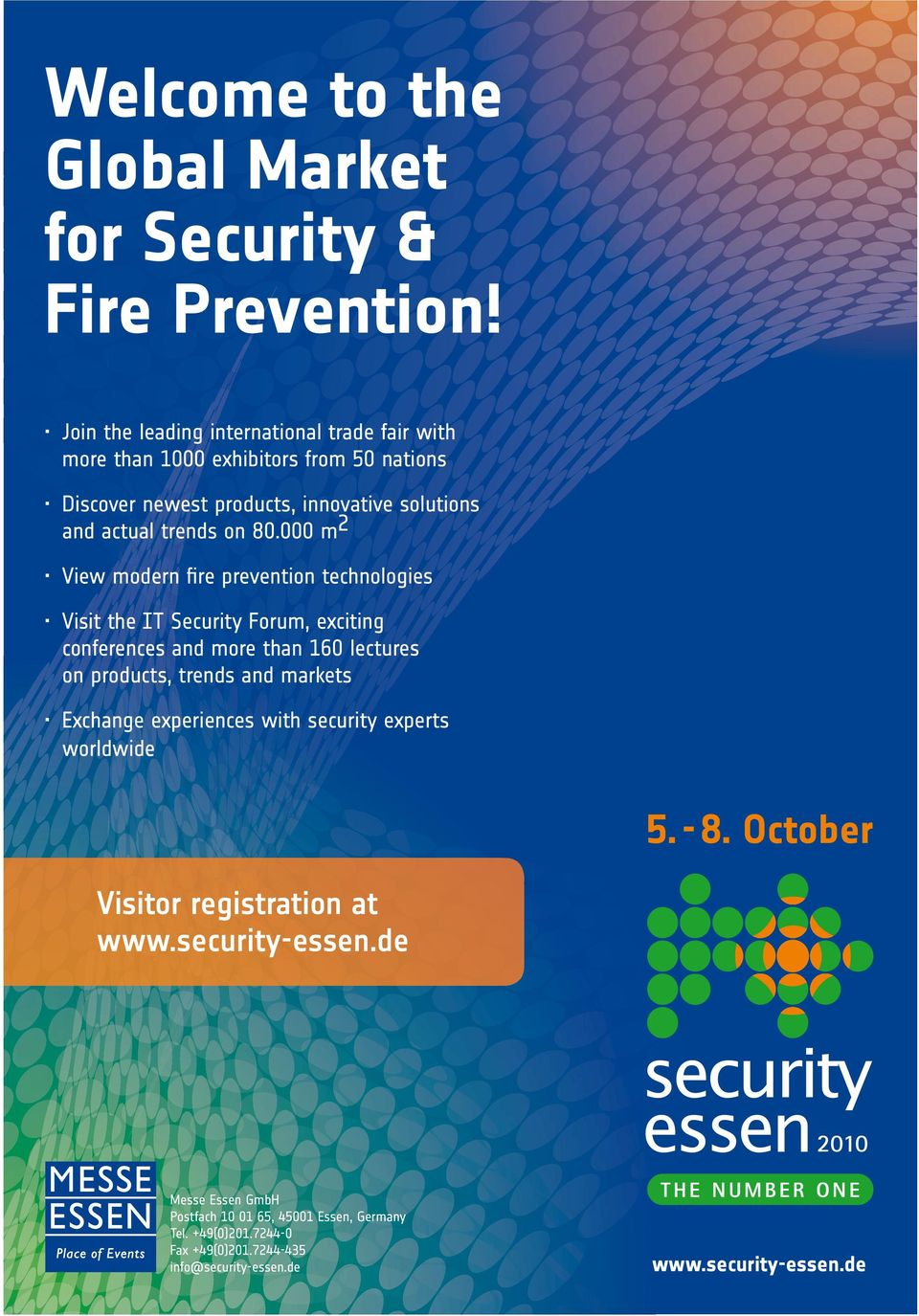 000 m2 View modern fire prevention technologies Visit the IT Security Forum, exciting conferences and more than 160 lectures on products, trends and markets Exchange experiences